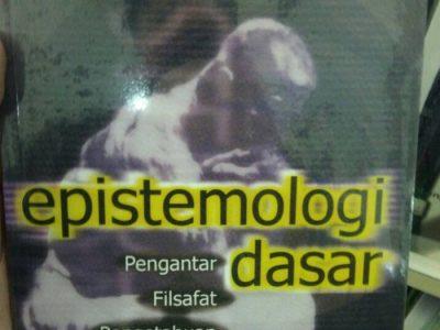 EPISTEMOLOGI DASAR : Pengatar Filsafat Pengetahuan