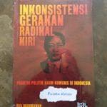 INKONSISTENSI GERAKAN RADIKAL KIRI: Praktik Politik Kaum Komunis di Indonesia