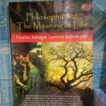 Philosophy And The Meaning Of Life : Filsafat Sebagai Lentera Kehidupan