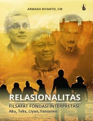 RELASIONALITAS: Filsafat Fondasi Interpretasi; Aku, Teks, Liyan, Fenomen