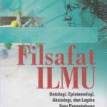 FILSAFAT ILMU: Ontologi, Epistemologi, Aksiologi, dan Logika Ilmu Pengetahuan