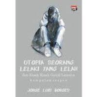 Utopia Seorang Lelaki yang Lelah dan Kisah-Kisah Ganjil Lainnya