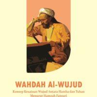 WAHDAH AL-WUJUD ; Konsep Kesatuan Wujud Antara Hamba dan Tuhan Menurut Hamzah Fansuri