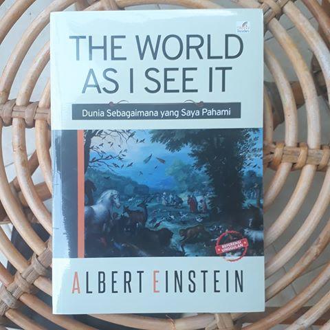 THE WORLD AS I SEE IT : Dunia Sebagaimana yang Saya Pahami