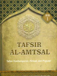 TAFSIR AL-AMTSAL: Tafsir Kontemporer, Aktual, dan Populer (Jilid 1)