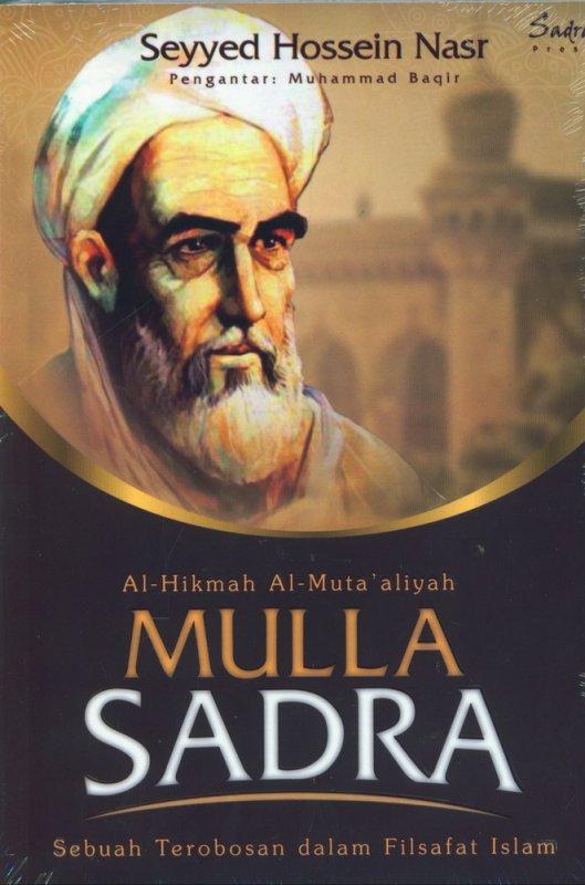AL-HIKMAH AL-MUTA'ALIYAH MULLA SADRA: Sebuah Terobosan dalam Filsafat Islam