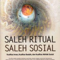 SALEH RITUAL SALEH SOSIAL : Kualitas Iman, Kualitas Ibadah, dan Kualitas Akhlak Sosial