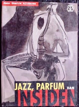 Jazz, Parfum, dan Insiden – Seno Gumira Ajidarma