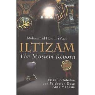 ILTIZAM The Moslem Reborn; Kisah Pertobatan dan Peleburan Dosa Anak Manusia– Muhammad Husain Ya'qub