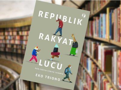 Republik Rakyat Lucu dan Cerita-Cerita Lainnya – Eko Triono