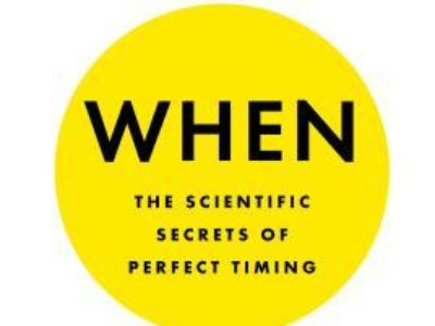 When: The Scientific Secrets of Perfect Timing by Daniel H. Pink