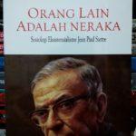 ORANG LAIN ADALAH NERAKA; Sosiologi Eksistensialisme Jean Paul Sartre