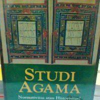 STUDI AGAMA ; Normativitas atau Historisitas