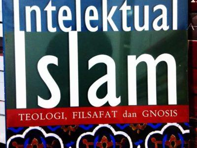 INTELEKTUAL ISLAM : Teologi, Filsafat dan Gnosis