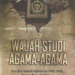 Wajah Studi Agama-agama : Dari Era Teosofi Indonesia (1901-1940) Hingga Masa Reformasi