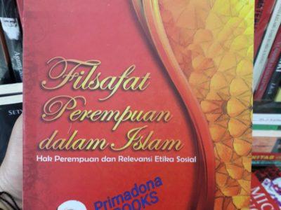 FILSAFAT PEREMPUAN DALAM ISLAM; Hak Perempuan dan Relevansi Etika Sosial