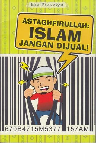 Astaghfirullah: Islam Jangan Dijual!