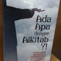 ADA APA DENGAN ALKITAB? Kesalahan, Absurditas, Inkonsistensi dan Vulgaritas dalam Alkitab