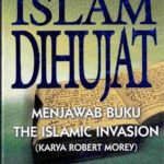 THE ISLAMIC INVASION : ISLAM YANG DIHUJAT