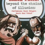 Beyond The Chains Of Illusion: Pertemuan Saya Dengan Marx Dan Freud
