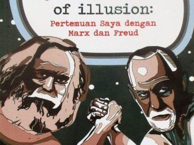 Beyond The Chains Of Illusion: Pertemuan Saya Dengan Marx Dan Freud