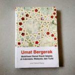UMAT BERGERAK: Mobilisasi Damai Kaum Islamis di Indonesia, Malaysia, dan Turki