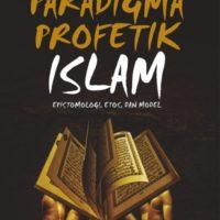PARADIGMA PROFETIK ISLAM : Epistemologi, Etos, dan Model
