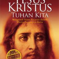YESUS KRISTUS TUHAN KITA; Mengenal Yesus Kristus dalam Warta Perjanjian Baru