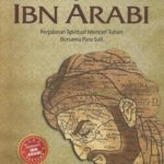 BIOGRAFI IBN ARABI : Perjalanan Spiritual Mencari Tuhan Bersama Para Sufi