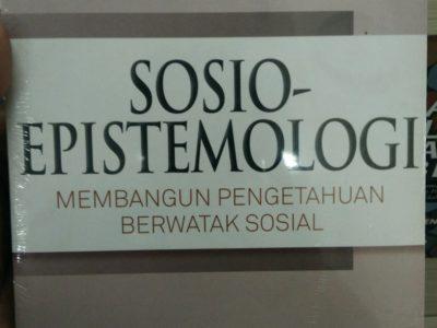 SOSIO-EPISTEMOLOGIi: Membangun Pengetahuan Berwatak Sosial