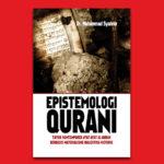 EPISTEMOLOGI QURANI ; Tafsir Kontemporer Ayat-ayat Al-Quran Berbasis Materialisme-Dialektika-Historis