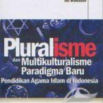 PLURALISME DAN MULTIKULTURALISME: Paradigma Baru Pendidikan Agama Islam di Indonesia
