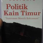 POLITIK KAIN TIMUR: Instrumen Meraih Kekuasaan